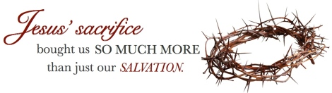 Jesus sacrifice bought more than our salvation