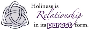 Holiness is pure relationship 2
