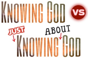 knowing God VS