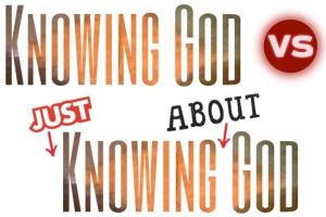 knowing God VS